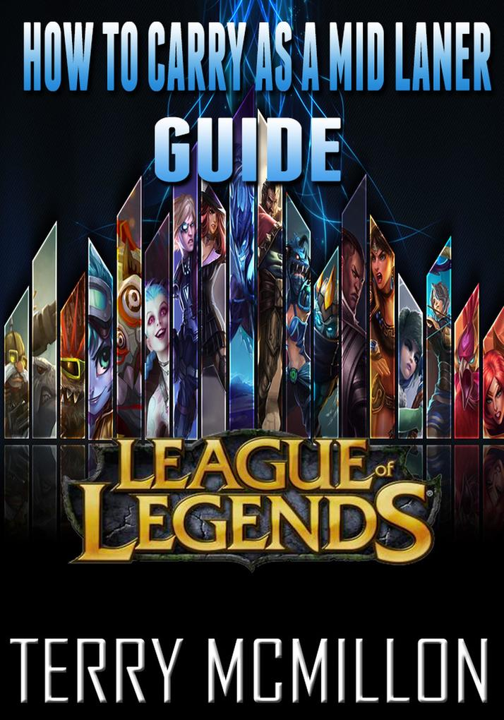 League of Legends Guide: How To Carry As A Mid ...