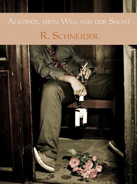 Alkohol, mein Weg aus der Sucht als Buch von R....