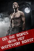 On the Ropes with her Werewolf (Paranormal Alpha Male BBW Erotic Romance)