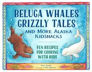 Beluga Whales, Grizzly Tales, and More Alaska Kidsnacks: Fun Recipes for Cooking with Kids