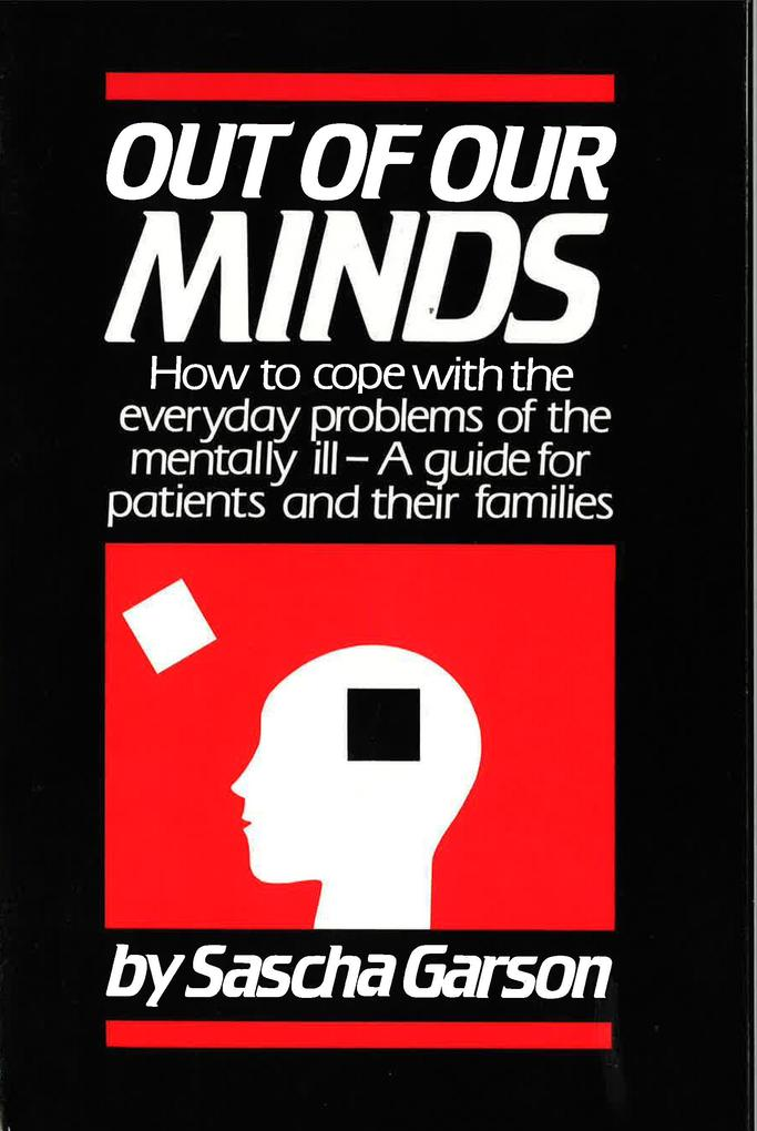 Out of Our Minds: How to Cope with the Everyday Problems of the Mentally Ill -- A Guide for Patients and Their Families als Taschenbuch