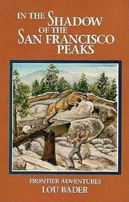 In the Shadow of the San Francisco Peaks: Growing Up on the Frontier als Taschenbuch