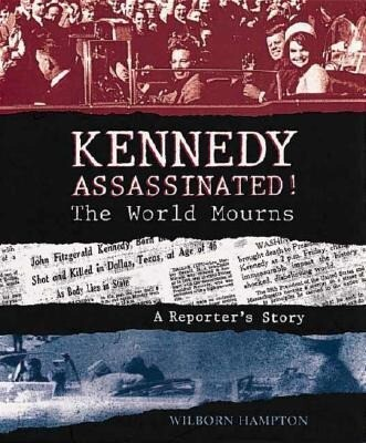 Kennedy Assassinated! the World Mourns: A Reporter's Story als Buch