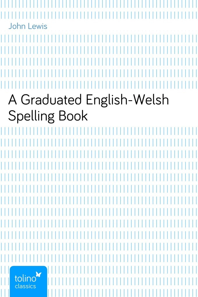A Graduated English-Welsh Spelling Book als eBo...