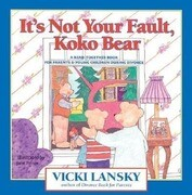 It's Not Your Fault, Koko Bear: A Read-Together Book for Parents and Young Children During Divorce