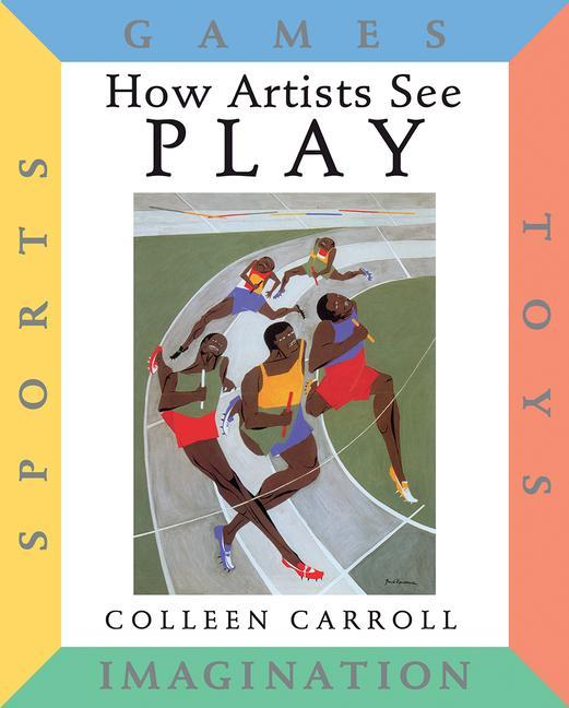 How Artists See Play: Sports Games Toys Imagination als Buch