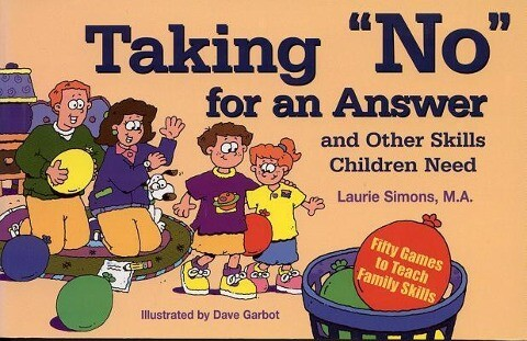 "Taking ""No"" for an Answer and Other Skills Children Need: 50 Games to Teach Family Skills als Buch"