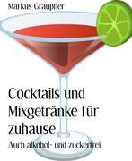 Cocktails und Mixgetränke für zuhause