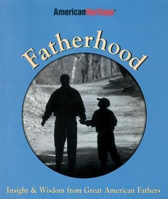 Fatherhood: Insight & Wisdom from Great American Fathers als Buch