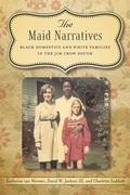 Maid Narratives: Black Domestics and White Families in the Jim Crow South