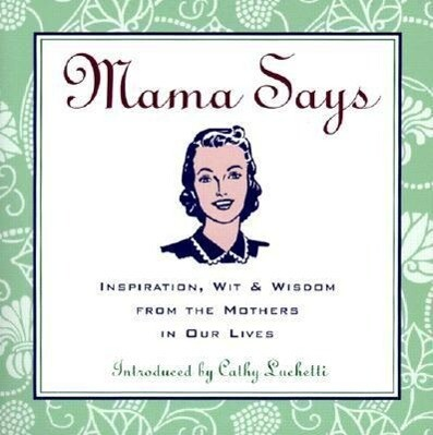 Mama Says: Inspiration, Wit, & Wisdom from the Mothers in Our Lives als Taschenbuch