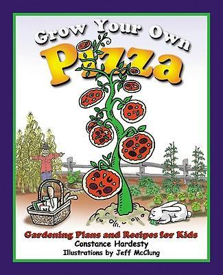 Grow Your Own Pizza: Gardening Plans and Recipes for Kids als Taschenbuch