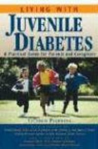 Living with Juvenile Diabetes: A Practical Guide for Parents and Caregivers als Taschenbuch