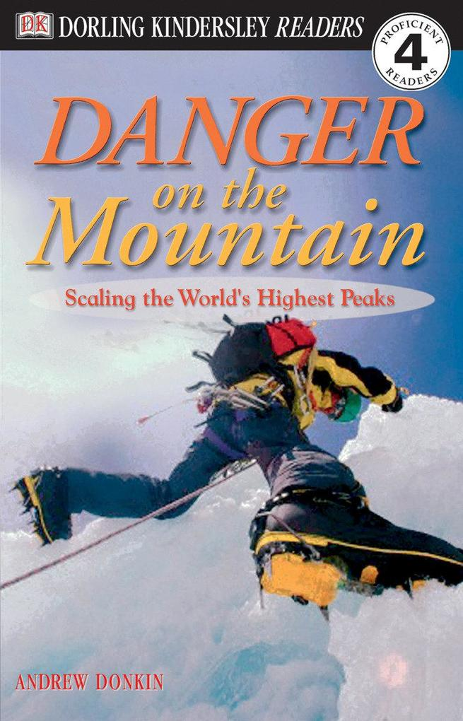 DK Readers L4: Danger on the Mountain: Scaling the World's Highest Peaks als Taschenbuch