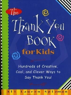 The Thank You Book for Kids: Hundreds of Creative, Cool, and Clever Ways to Say Thank You! als Buch
