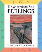 How Artists See: Feelings: Joy, Sadness, Fear, Love