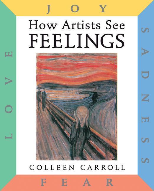 How Artists See: Feelings: Joy, Sadness, Fear, Love als Buch