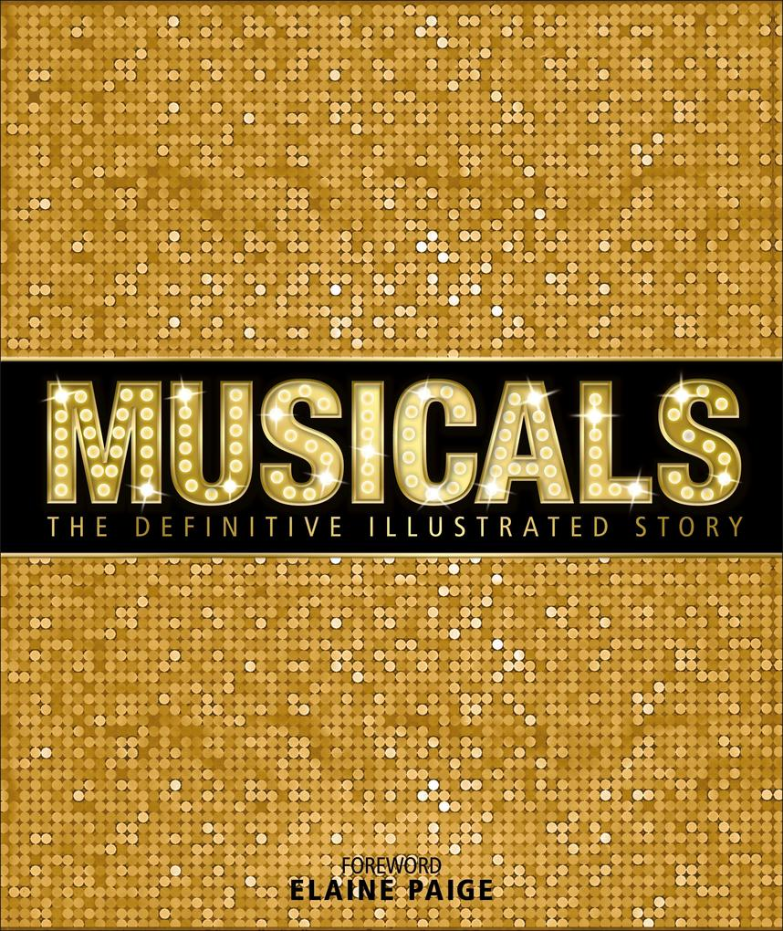 Musicals: The Definitive Illustrated Story als ...