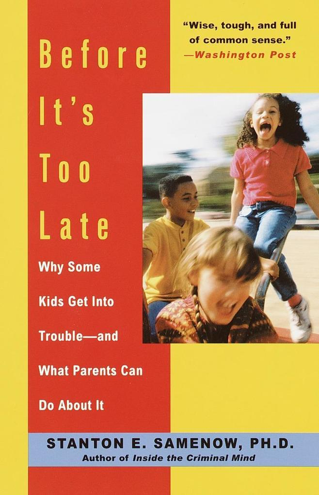 Before It's Too Late: Why Some Kids Get Into Trouble--And What Parents Can Do about It als Taschenbuch