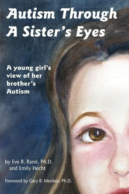 Autism Through a Sister's Eyes: A Book for Children about High-Functioning Autism and Related Disorders als Taschenbuch