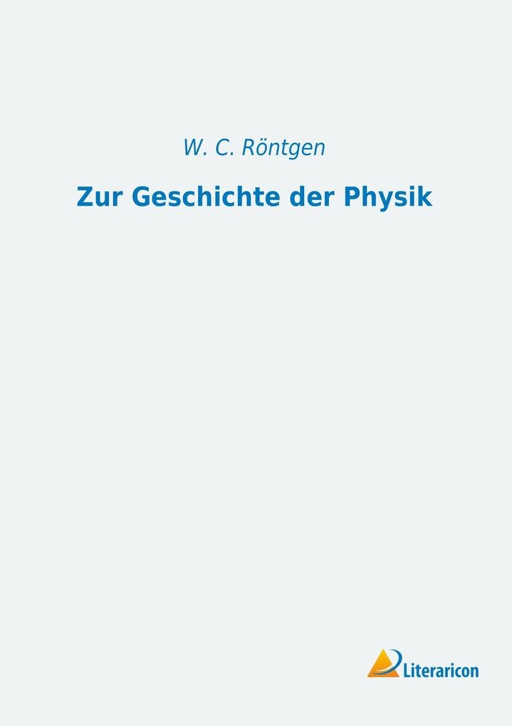 Zur Geschichte der Physik als Buch von W. C. Rö...