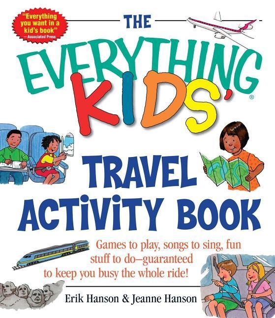 The Everything Kids' Travel Activity Book: Games to Play, Songs to Sing, Fun Stuff to Do - Guaranteed to Keep You Busy the Whole Ride! als Taschenbuch