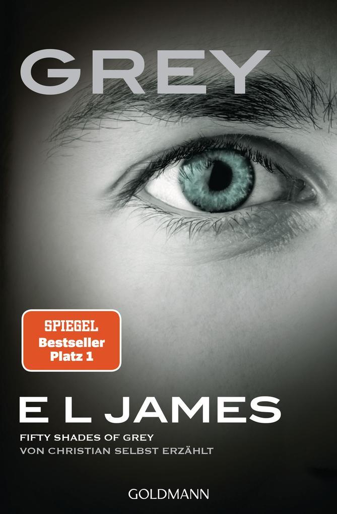 Grey - Fifty Shades of Grey von Christian selbst erzählt als Taschenbuch