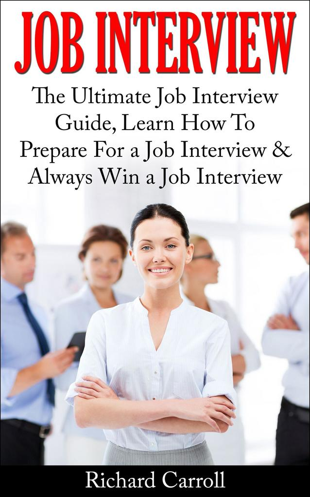 Job Interview: The Ultimate Job Interview Guide...