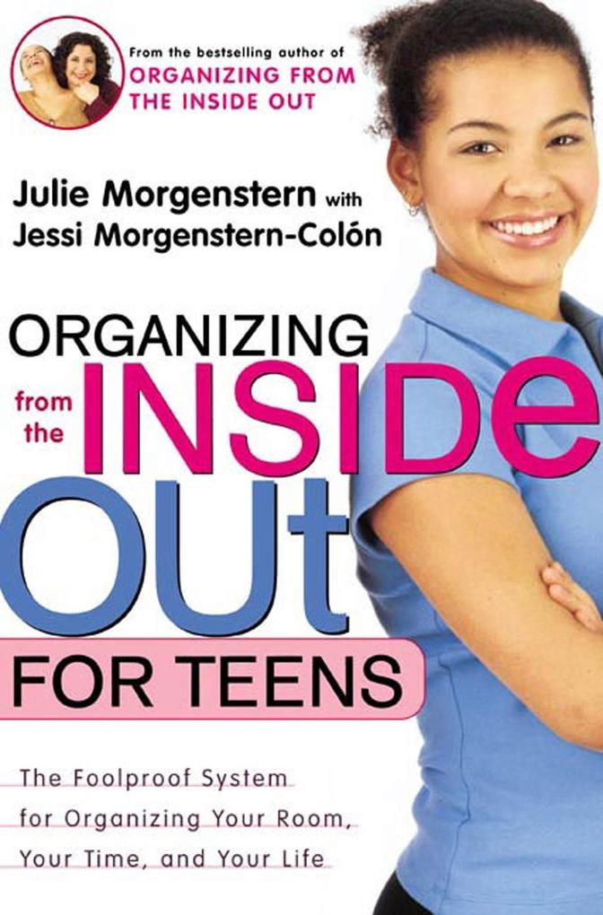 Organizing from the Inside Out for Teens: The Foolproof System for Organizing Your Room, Your Time, and Your Life als Taschenbuch