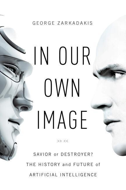 In Our Own Image: Savior or Destroyer? the Hist...