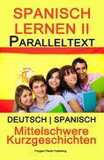 Spanish Lernen II - Paralleltext - Mittelschwere Kurzgeschichten (Deutsch - Spanisch) Bilingual (Spanisch Lernen mit Paralleltext, #2)