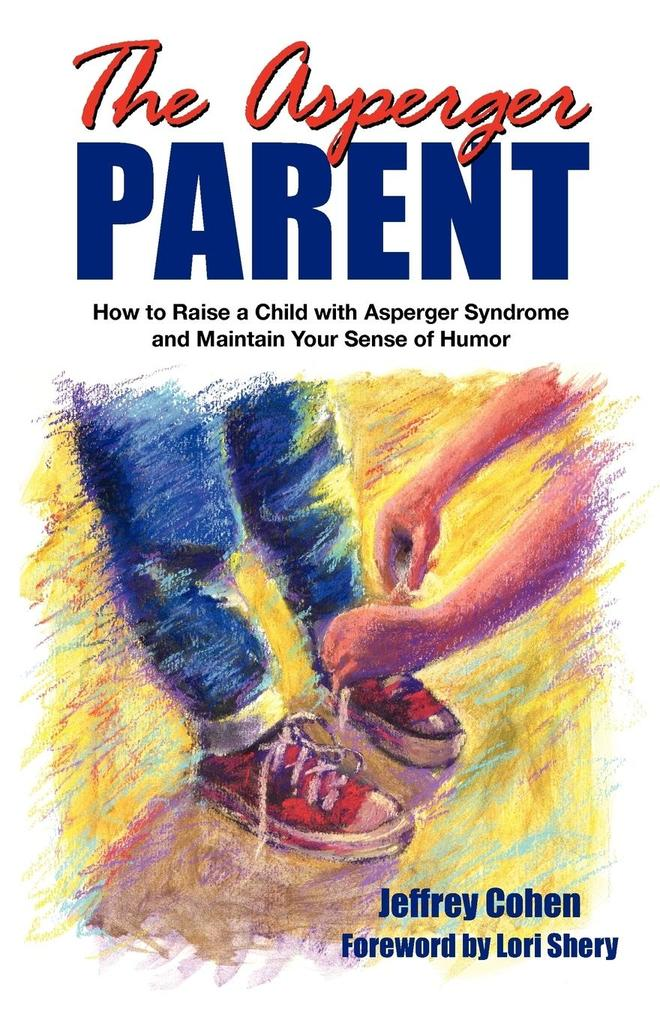 The Asperger Parent: How to Raise a Child with Asperger Syndrome and Maintain Your Sense of Humor als Taschenbuch