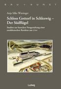 Schloss Gottorf in Schleswig - Der SüdflügelStudien zur barocken Neugestaltung einer norddeutschen Residenz um 1700