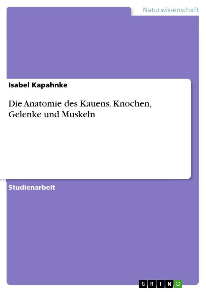 9783656977827 - Isabel Kapahnke: Die Anatomie des Kauens. Knochen ...