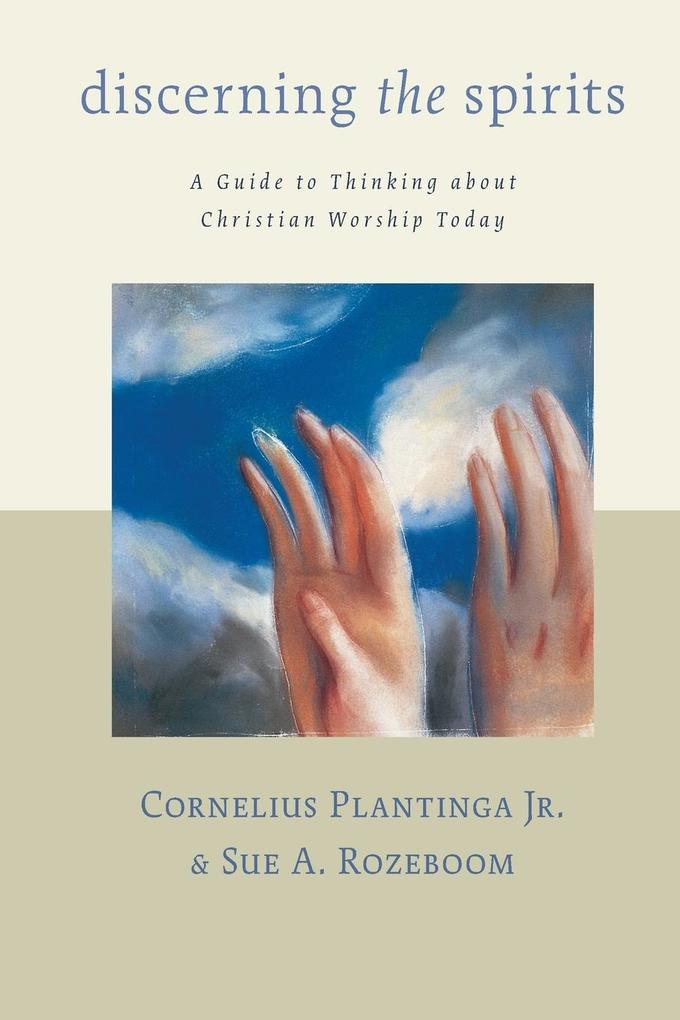 Discerning the Spirits: A Guide to Thinking about Christian Worship Today als Taschenbuch