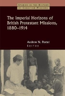 The Imperial Horizons of British Protestant Missions, 1880-1914 als Taschenbuch