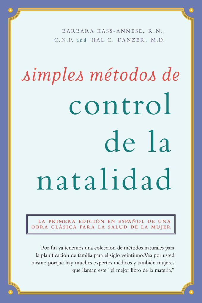 Simples Métodos de Control de la Natalidad: La Primera Edición En Español de Una Obra Clásica Para La Salud de la Mujer als Taschenbuch