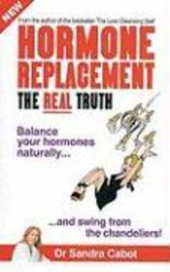 Hormone Replacement the Real Truth: Balance Your Hormones Naturally and Swing from the Chandeliers! als Taschenbuch