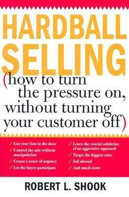 Hardball Selling: (How to Turn the Pressure On, Without Turning Your Customer Off) als Taschenbuch