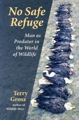 No Safe Refuge: Man as Predator in the World of Wildlife als Taschenbuch