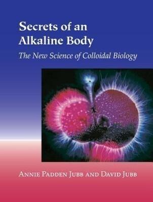 Secrets of an Alkaline Body: The New Science of Colloidal Biology als Taschenbuch