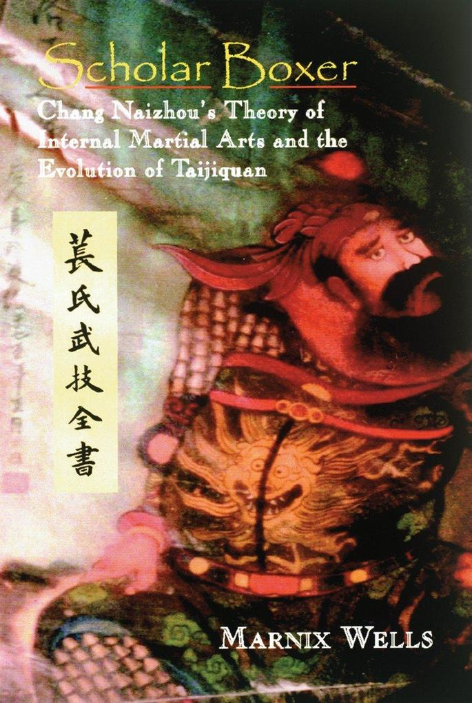 Scholar Boxer: Chang Naizhou's Theory of Internal Martial Arts and the Evolution of Taijiquan als Taschenbuch