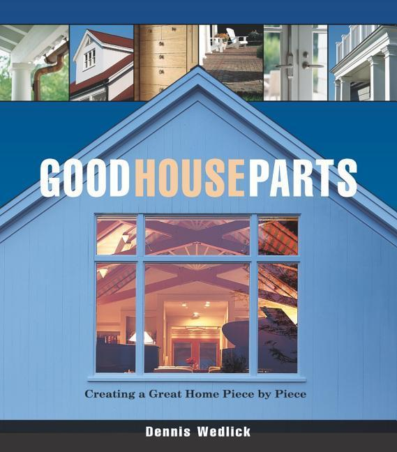 Good House Parts: Creating a Great Home Piece by Piece als Buch