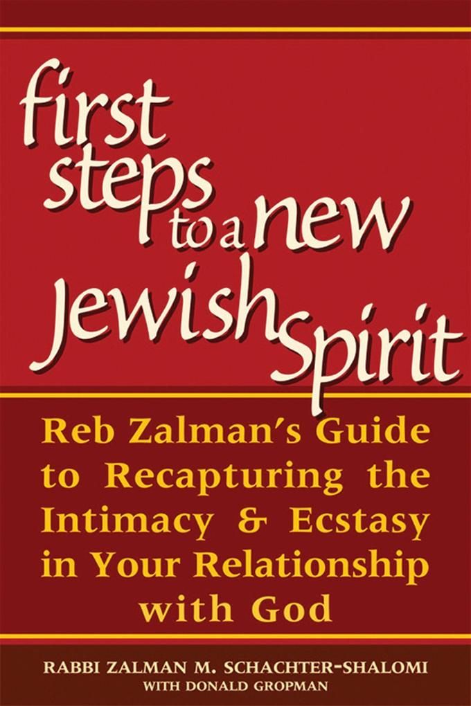First Steps to a New Jewish Spirit: Reb Zalman's Guide to Recapturing the Intimacy & Ecstasy in Your Relationship with God als Taschenbuch