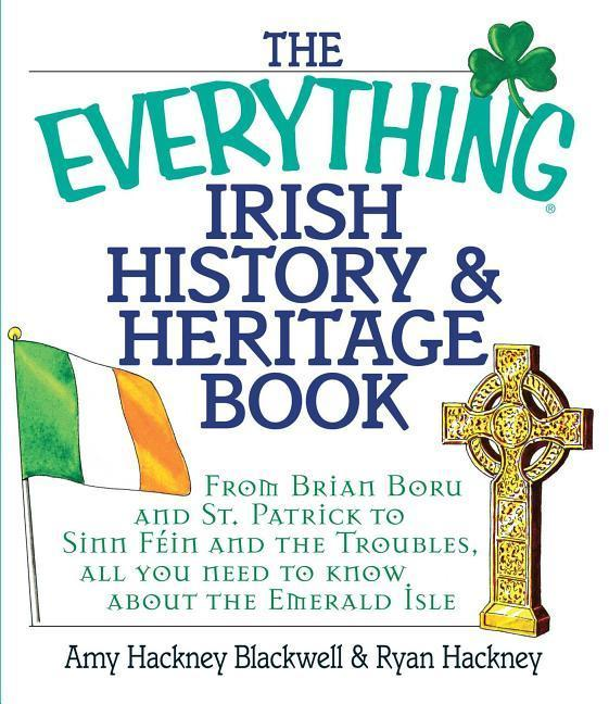 The Everything Irish History & Heritage Book: From Brian Boru and St. Patrick to Sinn Fein and the Troubles, All You Need to Know about the Emerald Is als Taschenbuch