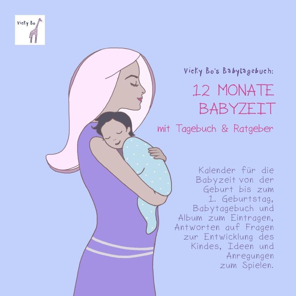 Vicky Bo's Babytagebuch - 12 Monate Babyzeit mit Tagebuch und Ratgeber als Buch