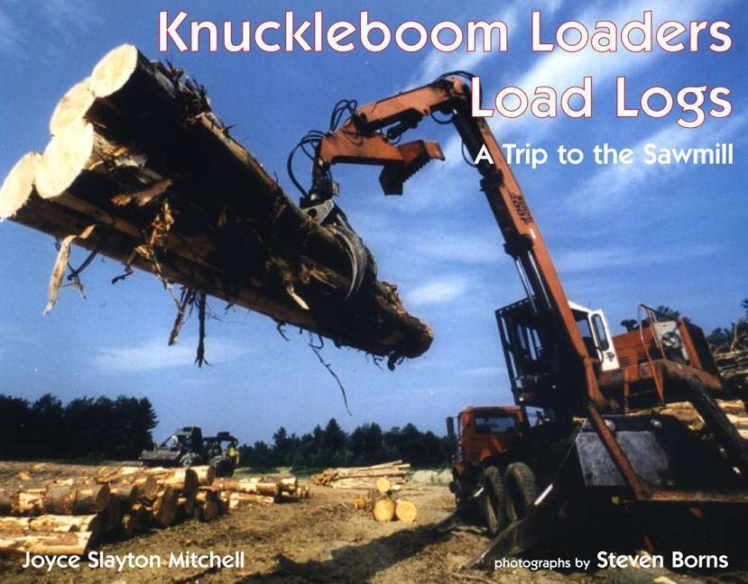 Knuckleboom Loaders Load Logs: A Trip to the Sawmill als Buch