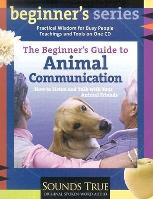 The Beginner's Guide to Animal Communication: How to Listen and Talk with Your Animal Friends als Hörbuch