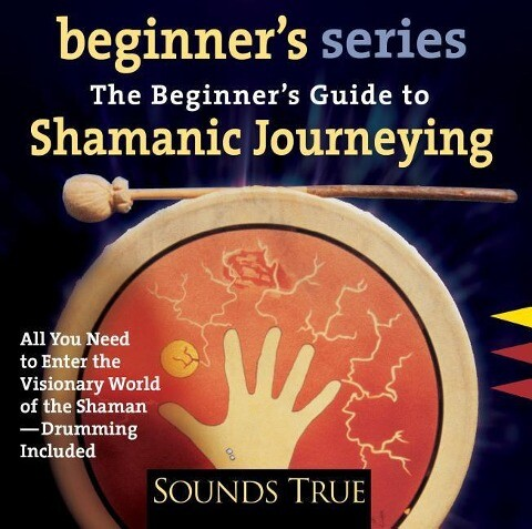 The Beginner S Guide to Shamanic Journeying als Hörbuch