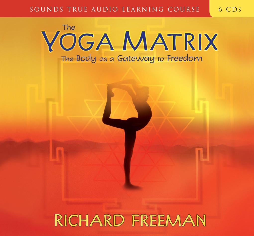 The Yoga Matrix: The Body as a Gateway to Freedom als Hörbuch